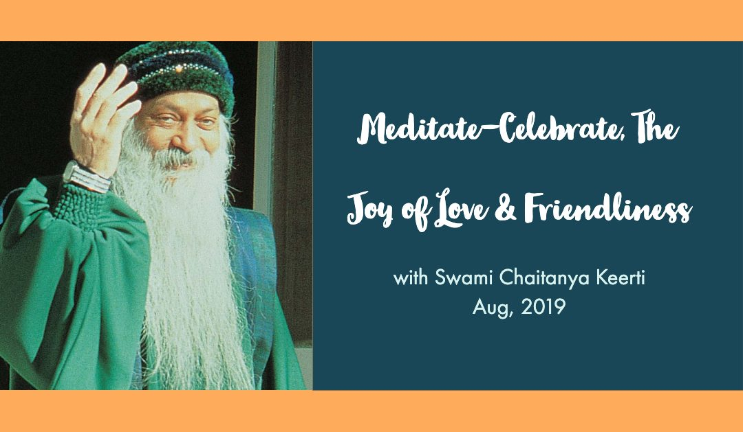 Aug 2019 : Meditate-Celebrate, The Joy of Love & Friendliness with Swami Keerti